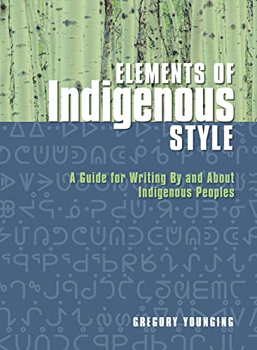 Compare Textbook Prices for Elements of Indigenous Style: A Guide for Writing By and About Indigenous Peoples  ISBN 9781550597165 by Younging PhD, Gregory