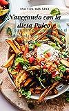 Navegando con la dieta Paleo: Una guía para principiantes en el viaje de la dieta Paleo en un mundo moderno