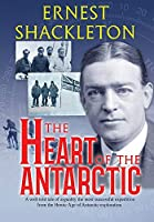The Heart of the Antarctic: Vol I and II (Sastrugi Press Classics)