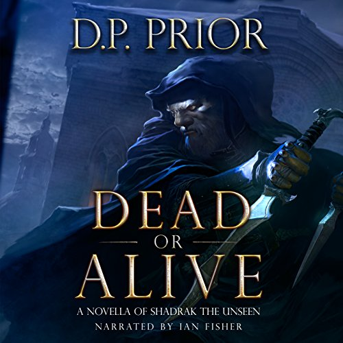 Dead or Alive     A Novella of Shadrak the Unseen              De :                                                                                                                                 D.P. Prior                               Lu par :                                                                                                                                 Ian Fisher                      Durée : 4 h et 43 min     Pas de notations     Global 0,0