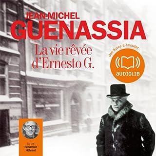 La vie rêvée d'Ernesto G.                    De :                                                                                                                                 Jean-Michel Guenassia                               Lu par :                                                                                                                                 Sébastien Hébrant                      Durée : 15 h et 53 min     30 notations     Global 4,2