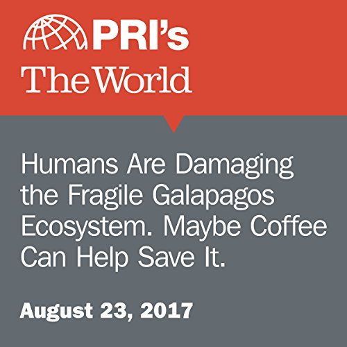 Humans Are Damaging the Fragile Galapagos Ecosystem. Maybe Coffee Can Help Save It. audiobook cover art