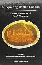 Interpreting Roman London: Papers in Memory of Hugh Chapman