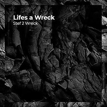 Lifes a Wreck