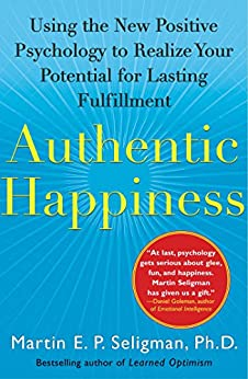 Authentic Happiness: Using the New Positive Psychology to Realize Your Potential for Lasting Fulfillment by [Martin E. P. Seligman]