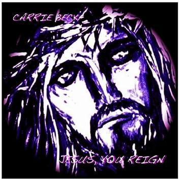 Jesus, You Reign