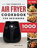 The Complete Air Fryer Cookbook for Beginners: 1000 Quick & Easy, Delicious Recipes to Fry, Bake, Grill, and Roast Your Favorite Meals