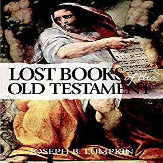 The Lost Books of the Old Testament                   By:                                                                                                                                 Joseph B. Lumpkin                               Narrated by:                                                                                                                                 John Delino Ziegler Jr                      Length: 22 hrs     Not rated yet     Overall 0.0