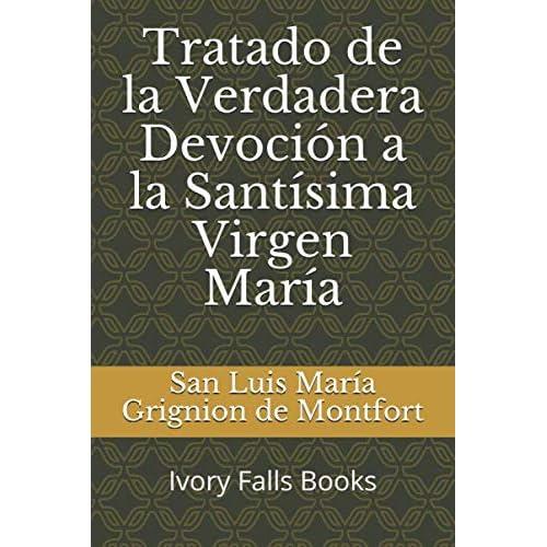 Tratado de la Verdadera Devoción a la Santísima Virgen María: Amazon.es: Grignion de Montfort, San Luis María: Libros