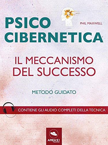 Psicocibernetica Il Meccanismo Del Successo Metodo Guidato