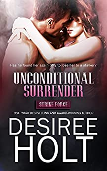 Unconditional Surrender (Strike Force Book 1) by [Desiree Holt]