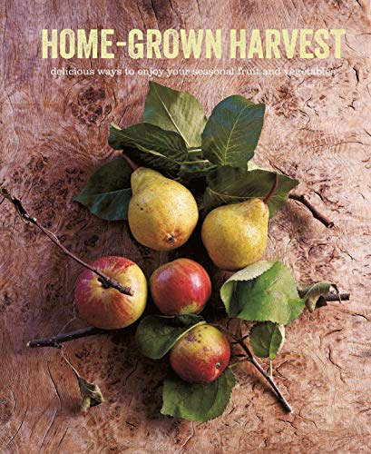 Home-Grown Harvest: Delicious ways to enjoy your seasonal fruit and...