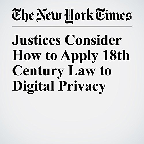 Justices Consider How to Apply 18th Century Law to Digital Privacy audiobook cover art