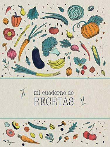 Mi cuaderno de recetas: Recetario de cocina en blanco de tapa dura para escribir tus recetas favoritas | Anota hasta 100 de tus platos favoritos en ... para escribir. (Mis recetas favoritas)