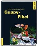*Guppy-Fibel: Erfolgreiche Pflege und Zucht im Aquarium