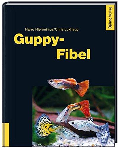 Guppy-Fibel: Erfolgreiche Pflege und Zucht im Aquarium