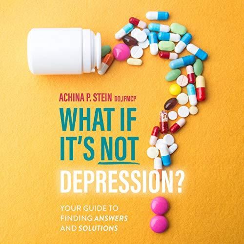 What If It's Not Depression? Audiobook By Achina P. Stein DO IFMCP cover art