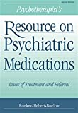 Psychotherapist's Resource on Psychiatric Medications: Issues of Treatment and Referral (Psychopharmacology)