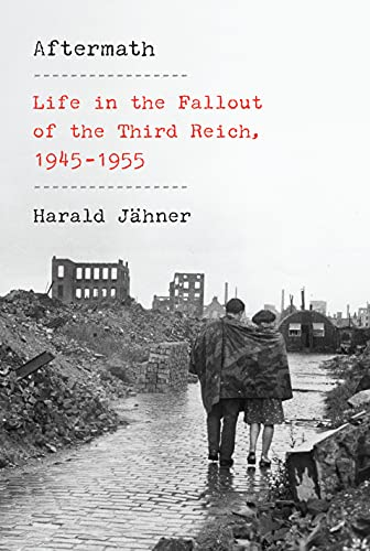 Aftermath: Life in the Fallout of the Third Reich, 1945-1955 (English Edition)
