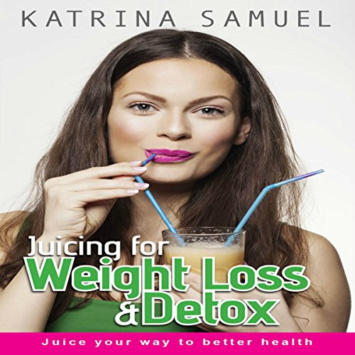 Juicing for Weight Loss & Detox audiobook cover art