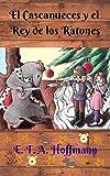 El Cascanueces y el Rey de los Ratones : Un cuento de imaginación, magia y misterio en épocas navideñas.