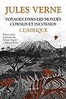 Voyages dans les mondes connus et inconnus, tome 1 : L'Afrique par Verne