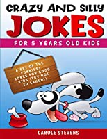 Crazy and Silly jokes for 5 years old kids: a set of the funniest jokes for good kids (try not to laugh!)