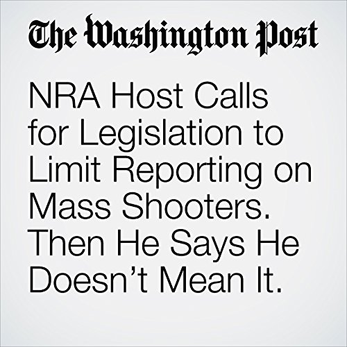 NRA Host Calls for Legislation to Limit Reporting on Mass Shooters. Then He Says He Doesn't Mean It. copertina