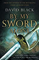 By My Sword Alone: A thrilling historical adventure full of romance and danger