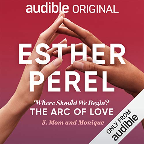 Ep. 5: Mom and Monique (Esther Perel's Where Should We Begin?: The Arc of Love) copertina