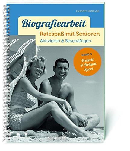 Biografiearbeit - Ratespaß mit Senioren: Aktivieren & Beschäftigen. Band 5: Freizeit & Urlaub, Sport