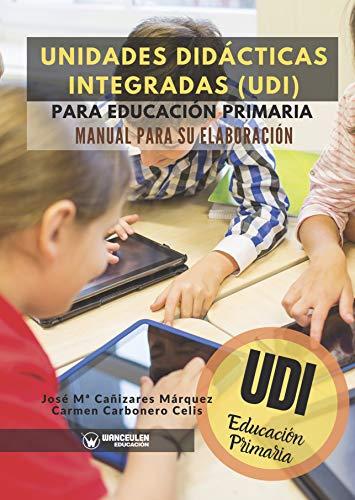 Unidades Didácticas Integradas (UDI) para Educación Primaria: Manual para su elaboración (Spanish Edition)