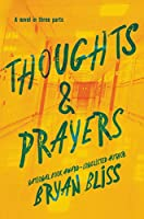 Thoughts & Prayers: A Novel in Three Parts