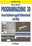 Programmazione 3D. Creare facilmente oggetti tridimensionali con Unity...