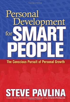 Personal Development for Smart People: The Conscious Pursuit of Personal Growth by Steve Pavlina(2008-10-15)