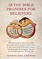 """All THE BIBLE PROMISES FOR BELIEVERS: """"Whereby are given unto us exceeding great and precious promises, that by these ye may be partakers of the divine nature, having escaped the corruption that is in the world through lust."""" (2 Peter 1:4)"""