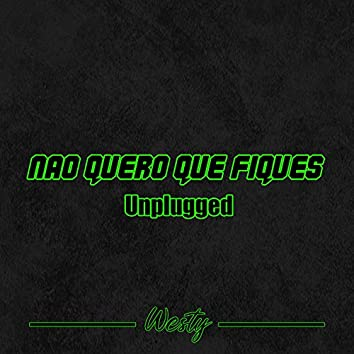 Nao Quero Que Fiques (Unplugged)