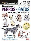 Cómo Dibujar Perros y gatos A Partir de formas básicas: El libro de...
