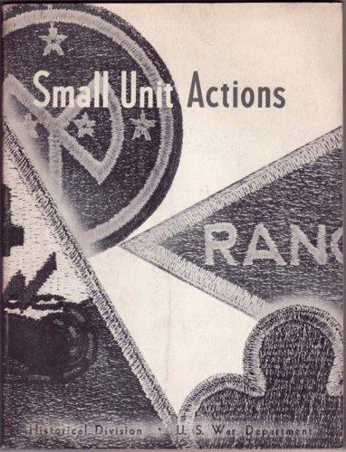 Small Unit Actions--France: 2d Ranger Battalion at Pointe du Hoe; Saipan: 27th Division at Tanapag Plain; Italy: 351st Infantry at Santa Maria Infante; France: 4th Armored Division at Singling