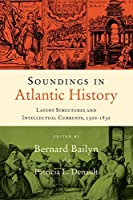 Soundings in Atlantic History: Latent Structures and Intellectual Currents, 1500–1830