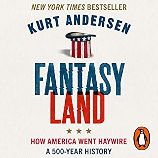 Fantasyland                   By:                                                                                                                                 Kurt Andersen                               Narrated by:                                                                                                                                 Kurt Andersen                      Length: 19 hrs and 35 mins     6 ratings     Overall 4.2