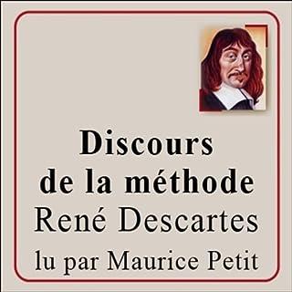 Discours de la méthode     Pour bien construire sa raison, et chercher la vérité dans les sciences              De :                                                                                                                                 René Descartes                               Lu par :                                                                                                                                 Maurice Petit                      Durée : 1 h et 56 min     17 notations     Global 3,9