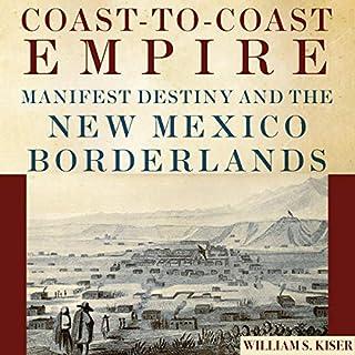Coast-to-Coast Empire: Manifest Destiny and the New Mexico Borderlands audiobook cover art