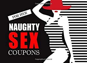 Naughty Sex Coupons for Her: Romantic, Sex Thing For Your Girl and Perfect Gift For Woman On Valentine's Day (Naughty Valentine's Day Activity Books for Adults)