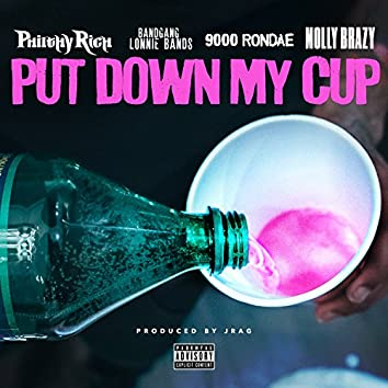 Put Down My Cup (feat. BandGang Lonnie Bands, 9000 Rondae, Molly Brazy)