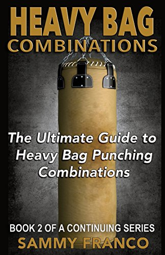 Heavy Bag Combinations: The Ultimate Guide to Heavy Bag Punching Combinations (Heavy Bag Training Series) (Volume 2)