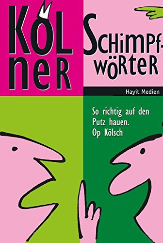 Kölner Schimpfwörter: So richtig auf den Putz hauen. Op Kölsch