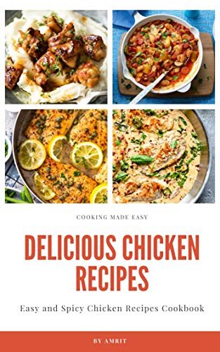 Delicious Chicken Recipes Easy And Spicy Chicken Recipes Cookbook Stuffed Chicken Garlic Chicken Baked Chicken Creamy Butter Chicken Fried Chicken Chicken Recipes Cookbook Series 2 Kindle Edition By Das Amrit