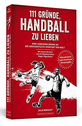 111 Gründe, Handball zu lieben: Eine Liebeserklärung an die großartigste Sportart der Welt. | Aktualisierte und erweiterte Neuausgabe