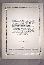 Catálogo de los colegiales del Real Seminario de Nobles de San Pablo de la ciudad de Valencia (1670-1836)